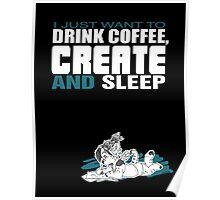 Coffee, Create and Sleep Poster