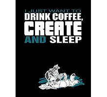 Coffee, Create and Sleep Photographic Print