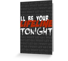 ILL BE YOUR LIFELINE TONIGHT - JUSTIN BIEBER COLD WATER Greeting Card
