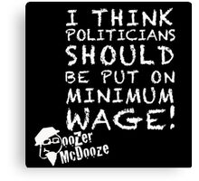 Minimum Wage For Politicians Canvas Print