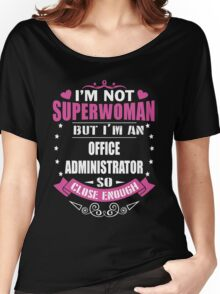 I'm Not Super Woman I'm A Office Administrator T-shirts Women's Relaxed Fit T-Shirt