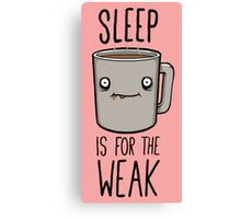 sleep is for the weak Canvas Print