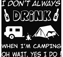 I Do not Always Drink When I am Camping Photographic Print