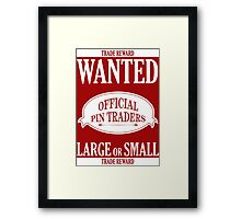 Wanted: Official Pin Traders Framed Print