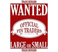 Wanted: Official Pin Traders Photographic Print