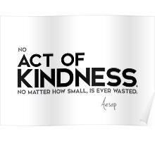 no act of kindness is ever wasted - aesop Poster