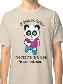 I am running slowly to make you look good Classic T-Shirt