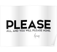 please all, and you will please none - aesop Poster