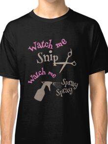 Watch me Snip - Watch me Spray Classic T-Shirt