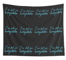 I can feel you everywhere Wall Tapestry