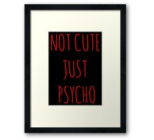 Not Cute Just Psycho Framed Print