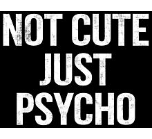 Not Cute Just Psycho Photographic Print