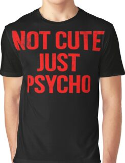 Not Cute Just Psycho Graphic T-Shirt