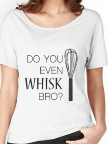 Do you even whisk bro? Women's Relaxed Fit T-Shirt