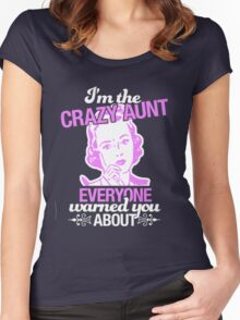 I'm The Crazy Aunt Everyone warned you About Women's Fitted Scoop T-Shirt