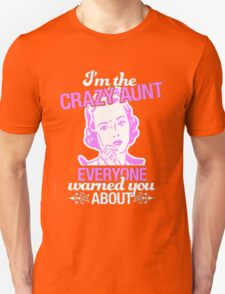 I'm The Crazy Aunt Everyone warned you About Unisex T-Shirt