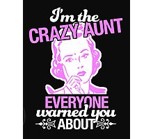 I'm The Crazy Aunt Everyone warned you About Photographic Print