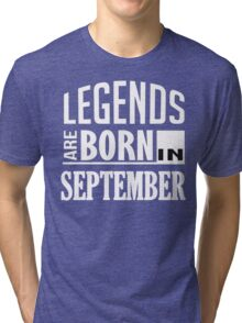 Legends are Born in SEPTEMBER Tri-blend T-Shirt