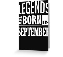 Legends are Born in SEPTEMBER Greeting Card