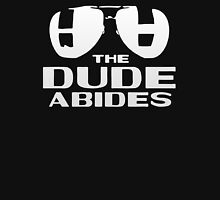 The Dude abides is a phrase in the eccentric cult film Unisex T-Shirt