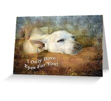 I Only Have Eyes For You! Greeting Card