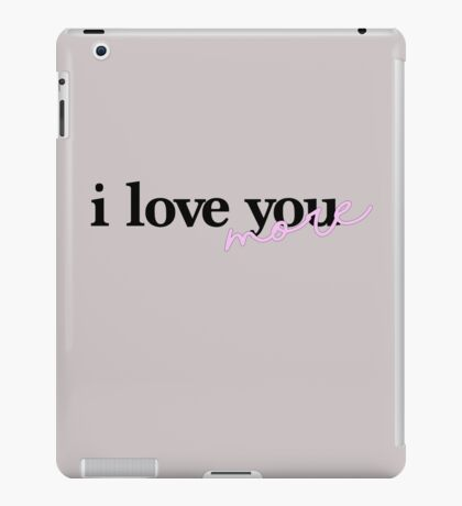 I love you more (mixed fonts) iPad Case/Skin