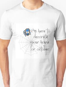 I'M HERE TO DECORATE YOUR HOUSE (HALLOWEEN/SPIDER) Unisex T-Shirt