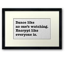 Dance Like No One's Watching Encrypt Like Everyone Is Framed Print