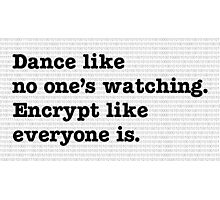Dance Like No One's Watching Encrypt Like Everyone Is Photographic Print