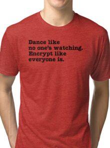 Dance Like No One's Watching Encrypt Like Everyone Is Tri-blend T-Shirt