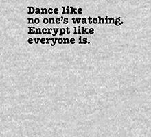 Dance Like No One's Watching Encrypt Like Everyone Is Unisex T-Shirt
