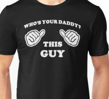 Who's Your Daddy (This Guy) Unisex T-Shirt