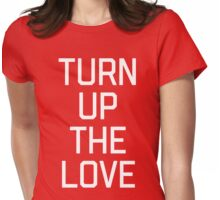 Turn Up The Love Quote Womens Fitted T-Shirt