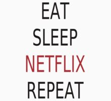 Eat, Sleep, Netflix, Repeat by coolfuntees