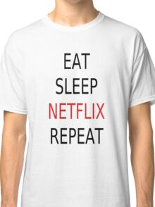 Eat, Sleep, Netflix, Repeat Classic T-Shirt