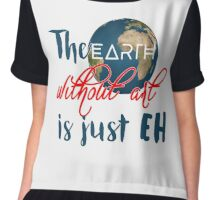 """The """"earth"""" without art is just """"eh"""" Chiffon Top"""