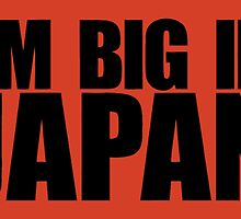 I'M BIG IN JAPAN by Vana Shipton