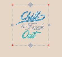 Chill The Fuck Out Unisex T-Shirt