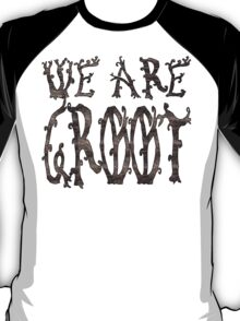 We Are Groot. T-Shirt
