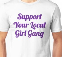 SUPPORT YOUR LOCAL GIRL GANG Unisex T-Shirt