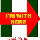 Im with Herb - Deal Me In by sensameleon