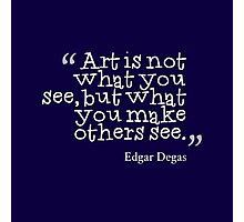 Art is... Edgar Degas Photographic Print