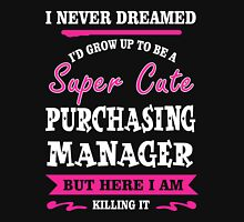I Never Dreamed I'd Grow Up To Be A Super Cute Purchasing Manager T-shirts Unisex T-Shirt