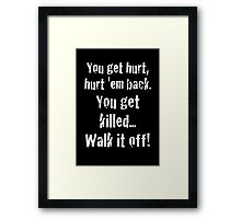 you get killed, walk it off! captain America quote Framed Print