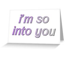 I'M SO INTO YOU Greeting Card
