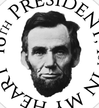 16th president, 1st in my heart  Sticker