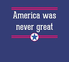 america was never great Unisex T-Shirt