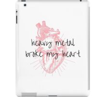 Heavy Metal Broke My Heart iPad Case/Skin