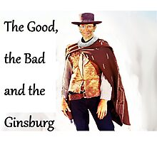 The Good, the Bad and the Ginsburg Photographic Print