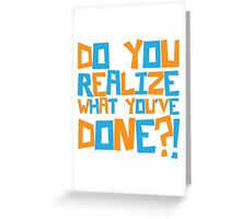 Dumb and Dumber - Do you realize what you've done?! Greeting Card